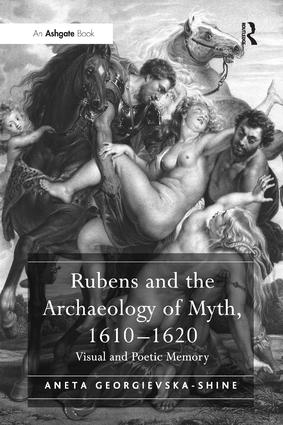 Rubens and the Archaeology of Myth, 1610–1620: Visual and Poetic Memory, 1st Edition (Paperback) book cover