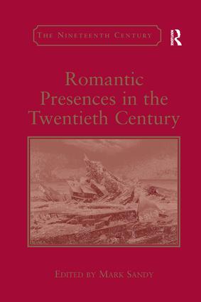 Romantic Presences in the Twentieth Century