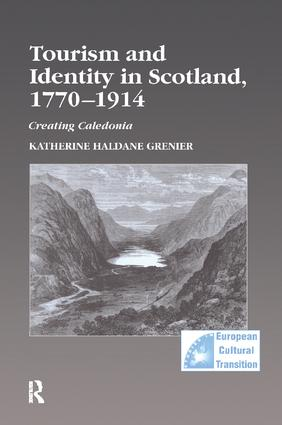 Tourism and Identity in Scotland, 1770–1914: Creating Caledonia, 1st Edition (Paperback) book cover