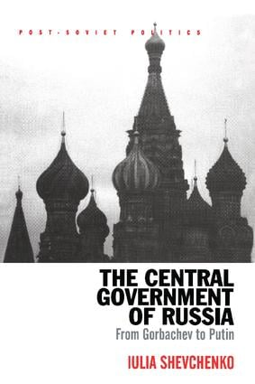 The Central Government of Russia: From Gorbachev to Putin, 1st Edition (Paperback) book cover