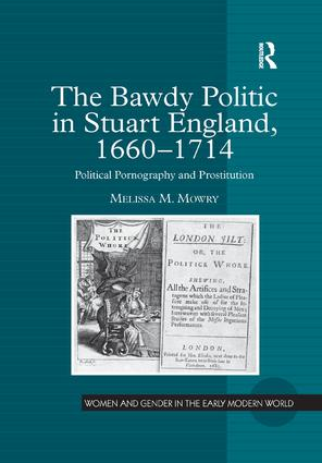 The Bawdy Politic in Stuart England, 1660–1714: Political Pornography and Prostitution book cover