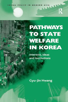 Pathways to State Welfare in Korea: Interests, Ideas and Institutions, 1st Edition (Paperback) book cover