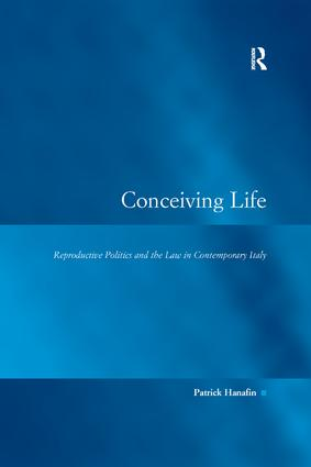 Conceiving Life: Reproductive Politics and the Law in Contemporary Italy book cover