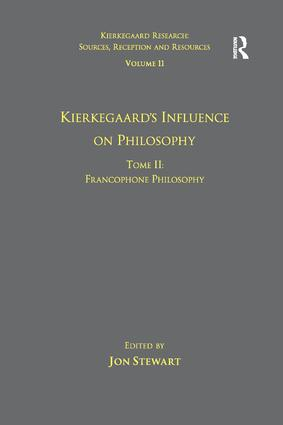 Volume 11, Tome II: Kierkegaard's Influence on Philosophy: Francophone Philosophy, 1st Edition (Paperback) book cover