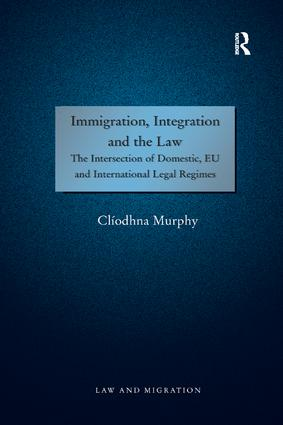 Immigration, Integration and the Law: The Intersection of Domestic, EU and International Legal Regimes, 1st Edition (Paperback) book cover