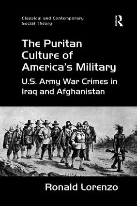 The Puritan Culture of America's Military: U.S. Army War Crimes in Iraq and Afghanistan book cover