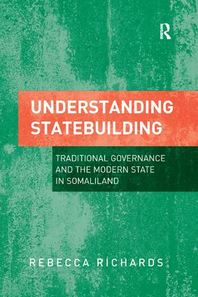 Understanding Statebuilding: Traditional Governance and the Modern State in Somaliland, 1st Edition (Paperback) book cover