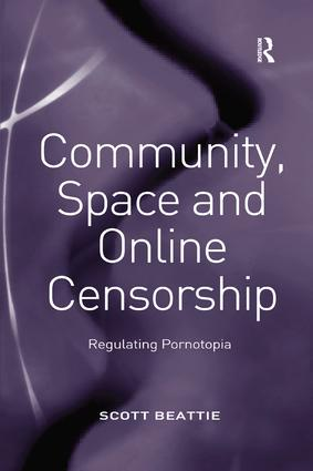 Community, Space and Online Censorship: Regulating Pornotopia, 1st Edition (Paperback) book cover