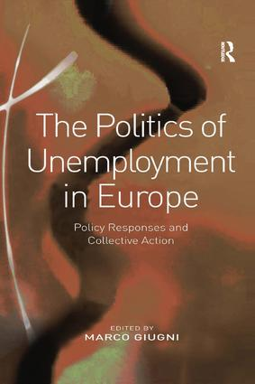 The Politics of Unemployment in Europe: Policy Responses and Collective Action, 1st Edition (e-Book) book cover