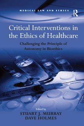 Critical Interventions in the Ethics of Healthcare: Challenging the Principle of Autonomy in Bioethics, 1st Edition (Paperback) book cover