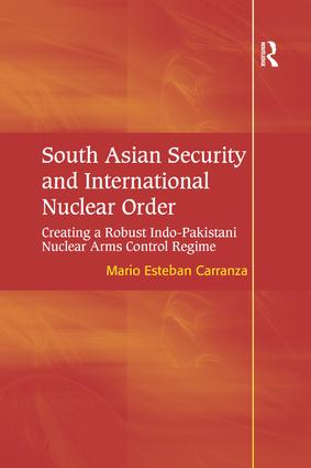 South Asian Security and International Nuclear Order: Creating a Robust Indo-Pakistani Nuclear Arms Control Regime, 1st Edition (Paperback) book cover