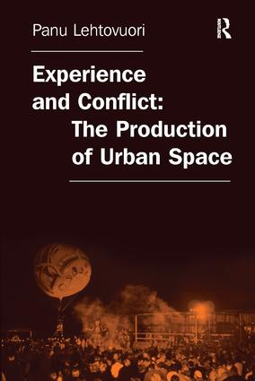 Experience and Conflict: The Production of Urban Space: 1st Edition (Paperback) book cover
