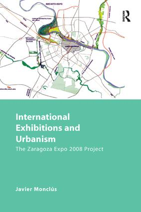 International Exhibitions and Urbanism: The Zaragoza Expo 2008 Project, 1st Edition (e-Book) book cover