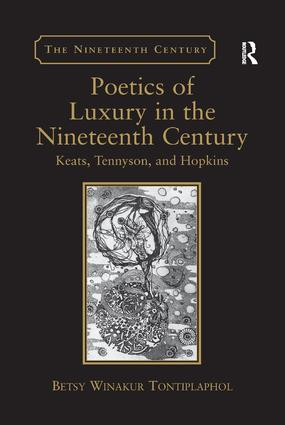 Poetics of Luxury in the Nineteenth Century: Keats, Tennyson, and Hopkins, 1st Edition (Paperback) book cover