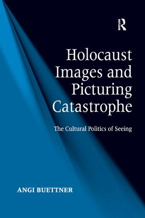 Holocaust Images and Picturing Catastrophe: The Cultural Politics of Seeing book cover