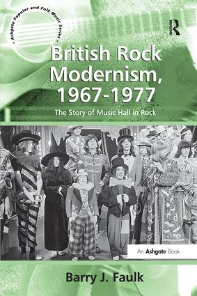 British Rock Modernism, 1967-1977: The Story of Music Hall in Rock, 1st Edition (Paperback) book cover