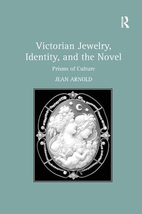 Victorian Jewelry, Identity, and the Novel: Prisms of Culture, 1st Edition (Paperback) book cover