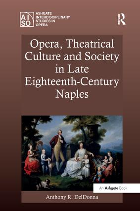 Opera, Theatrical Culture and Society in Late Eighteenth-Century Naples: 1st Edition (e-Book) book cover