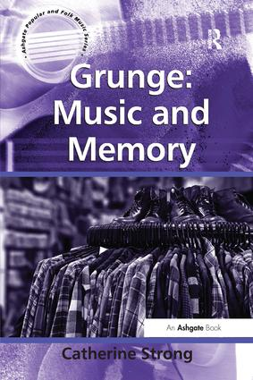 Grunge: Music and Memory: 1st Edition (Paperback) book cover