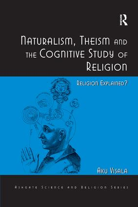 Naturalism, Theism and the Cognitive Study of Religion: Religion Explained?, 1st Edition (Paperback) book cover