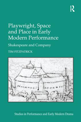 Playwright, Space and Place in Early Modern Performance: Shakespeare and Company, 1st Edition (Paperback) book cover