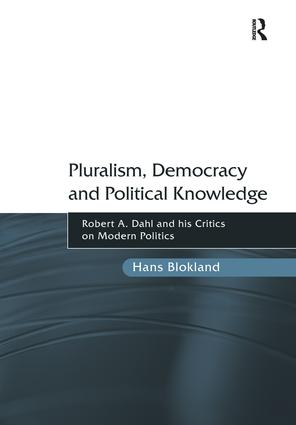 Pluralism, Democracy and Political Knowledge: Robert A. Dahl and his Critics on Modern Politics, 1st Edition (Paperback) book cover