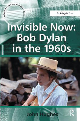 Invisible Now: Bob Dylan in the 1960s book cover