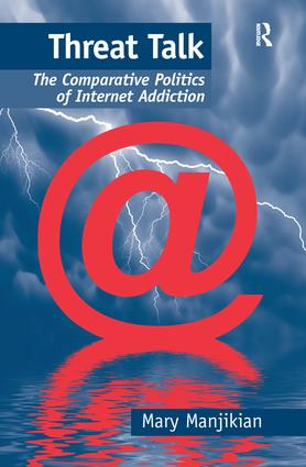 Threat Talk: The Comparative Politics of Internet Addiction book cover
