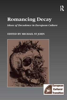 Romancing Decay: Ideas of Decadence in European Culture, 1st Edition (Paperback) book cover