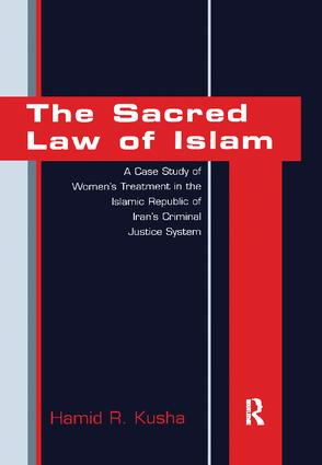 The Sacred Law of Islam: A Case Study of Women's Treatment in the Islamic Republic of Iran's Criminal Justice System book cover