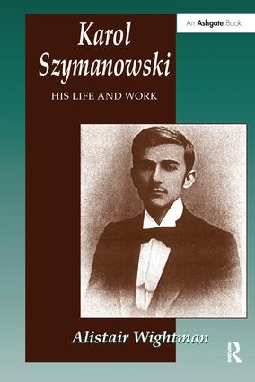 Karol Szymanowski: His Life and Work, 1st Edition (Paperback) book cover