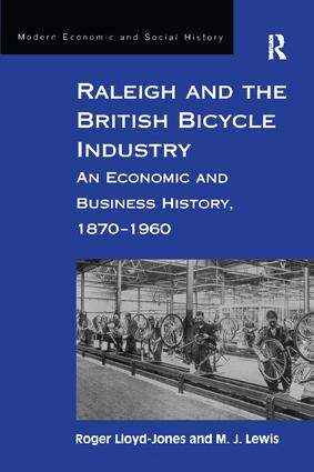 Raleigh and the British Bicycle Industry: An Economic and Business History, 1870–1960, 1st Edition (Paperback) book cover