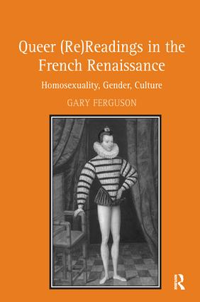 Queer (Re)Readings in the French Renaissance: Homosexuality, Gender, Culture, 1st Edition (Paperback) book cover
