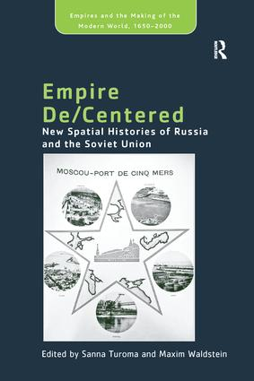 Empire De/Centered: New Spatial Histories of Russia and the Soviet Union book cover