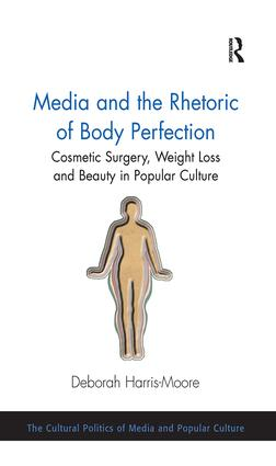 Media and the Rhetoric of Body Perfection: Cosmetic Surgery, Weight Loss and Beauty in Popular Culture, 1st Edition (Paperback) book cover