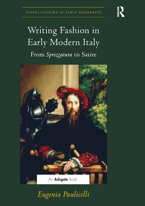 Writing Fashion in Early Modern Italy: From Sprezzatura to Satire book cover