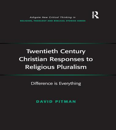 Twentieth Century Christian Responses to Religious Pluralism: Difference is Everything, 1st Edition (Paperback) book cover