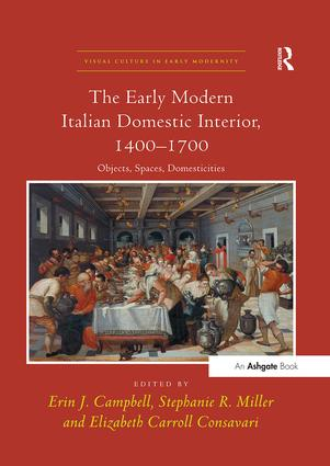 The Early Modern Italian Domestic Interior, 1400–1700: Objects, Spaces, Domesticities book cover