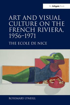 Art and Visual Culture on the French Riviera, 1956–1971: The Ecole de Nice, 1st Edition (Paperback) book cover