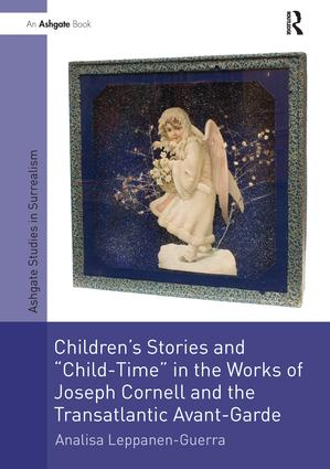 Children's Stories and 'Child-Time' in the Works of Joseph Cornell and the Transatlantic Avant-Garde: 1st Edition (Paperback) book cover