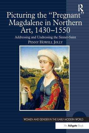 Picturing the 'Pregnant' Magdalene in Northern Art, 1430-1550: Addressing and Undressing the Sinner-Saint book cover