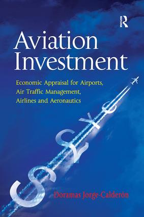 Aviation Investment: Economic Appraisal for Airports, Air Traffic Management, Airlines and Aeronautics, 1st Edition (Paperback) book cover