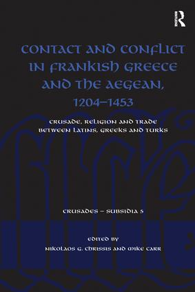 Contact and Conflict in Frankish Greece and the Aegean, 1204-1453: Crusade, Religion and Trade between Latins, Greeks and Turks (Paperback) book cover