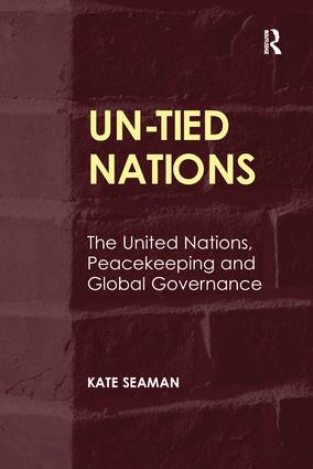 UN-Tied Nations: The United Nations, Peacekeeping and Global Governance, 1st Edition (Paperback) book cover