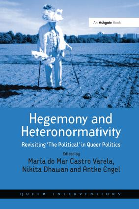 Hegemony and Heteronormativity: Revisiting 'The Political' in Queer Politics, 1st Edition (Paperback) book cover