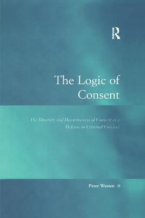 The Logic of Consent: The Diversity and Deceptiveness of Consent as a Defense to Criminal Conduct, 1st Edition (Paperback) book cover