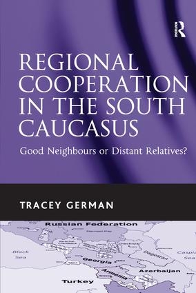 Regional Cooperation in the South Caucasus: Good Neighbours or Distant Relatives?, 1st Edition (Paperback) book cover
