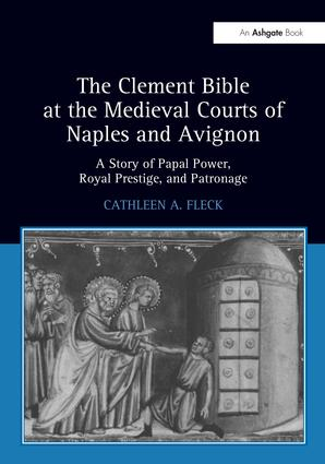 The Clement Bible at the Medieval Courts of Naples and Avignon: A Story of Papal Power, Royal Prestige, and Patronage, 1st Edition (Paperback) book cover