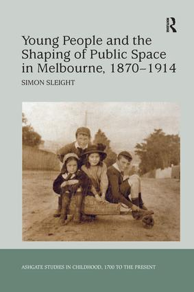 Young People and the Shaping of Public Space in Melbourne, 1870-1914: 1st Edition (Paperback) book cover