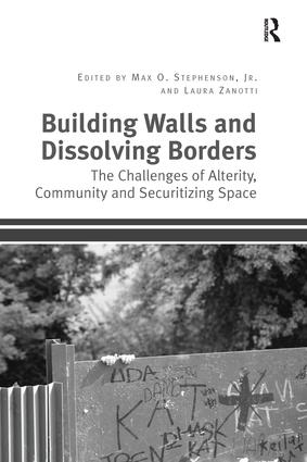 Building Walls and Dissolving Borders: The Challenges of Alterity, Community and Securitizing Space, 1st Edition (Paperback) book cover